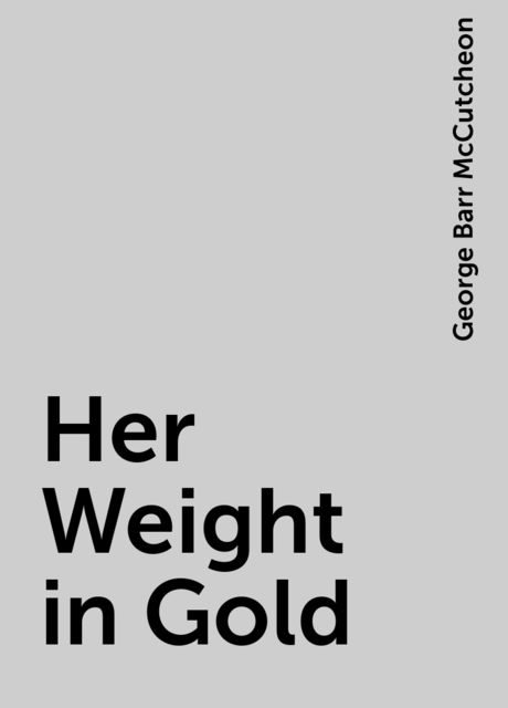 Her Weight in Gold, George Barr McCutcheon