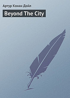 Beyond The City, Arthur Conan Doyle