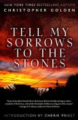 Tell My Sorrows To The Stones, Christopher Golden