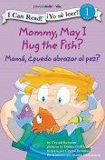 Mommy, May I Hug the Fish? / Mamá: ¿Puedo abrazar al pez?, Crystal Bowman