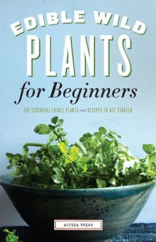 Edible Wild Plants for Beginners, Althea Press