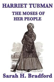 Harriet, the Moses of Her People, Sarah Bradford