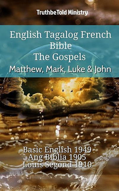 English Tagalog French Bible – The Gospels II – Matthew, Mark, Luke & John, TruthBeTold Ministry