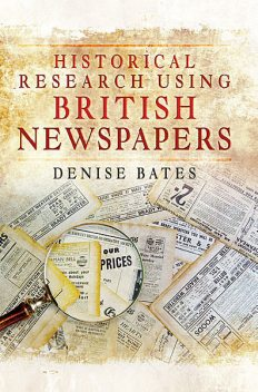 Historical Research Using British Newspapers, Denise Bates