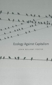 Ecology Against Capitalism, John Foster