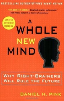 A Whole New Mind: Why Right-Brainers Will Rule the Future, Daniel Pink