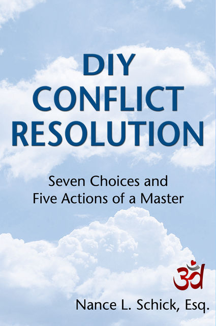 DIY Conflict Resolution: Seven Choices and Five Actions of a Master, Nance L. Schick