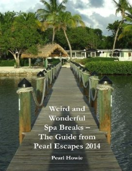 Weird and Wonderful Spa Breaks – The Guide from Pearl Escapes 2014, Pearl Howie