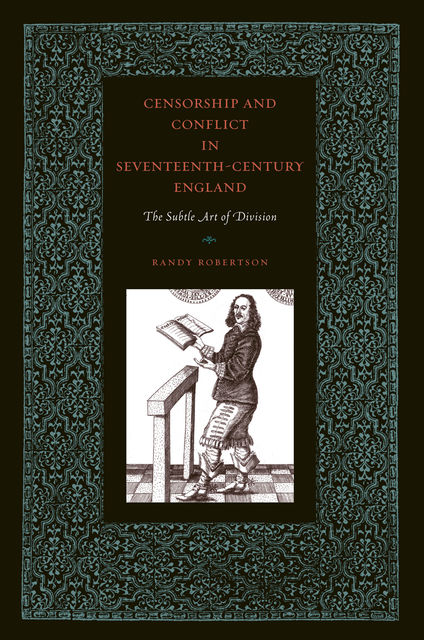 Censorship and Conflict in Seventeenth-Century England, Randy Robertson