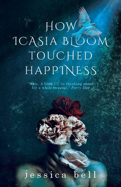 How Icasia Bloom Touched Happiness, Jessica Bell