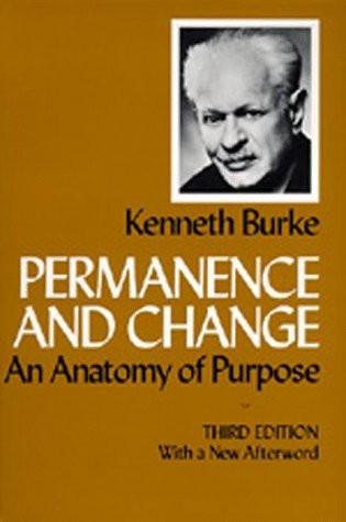 Permanence and Change: An Anatomy of Purpose, Kenneth Burke