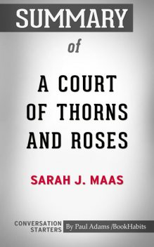 Summary of A Court of Thorns and Roses, Paul Adams