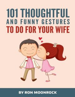 101 Thoughtful and Funny Gestures to Do for Your Wife, Ron Moonrock