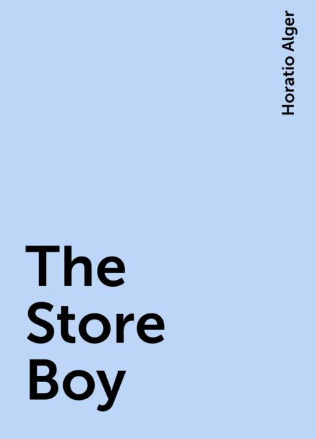 The Store Boy, Horatio Alger
