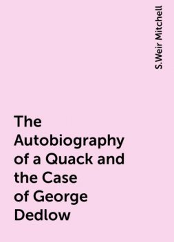 The Autobiography of a Quack and the Case of George Dedlow, S.Weir Mitchell