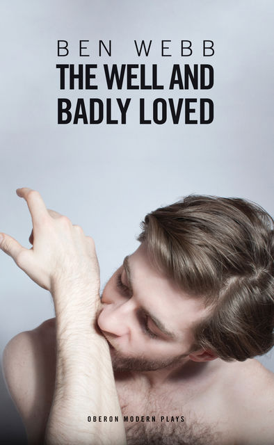The Well & Badly Loved, Ben Webb