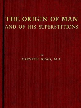 The Origin of Man and of His Superstitions, Carveth Read