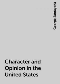 Character and Opinion in the United States, George Santayana