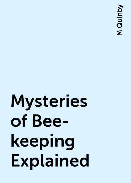 Mysteries of Bee-keeping Explained, M.Quinby
