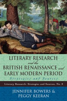 Literary Research and the British Renaissance and Early Modern Period, Jennifer Bowers, Peggy Keeran