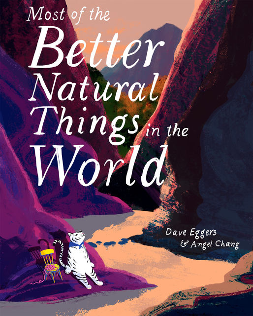 Most of the Better Natural Things in the World, Dave Eggers