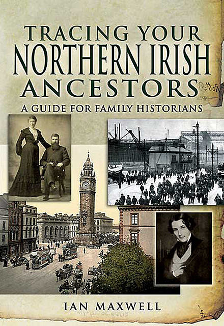 Tracing Your Northern Irish Ancestors – Second Edition, Ian Maxwell