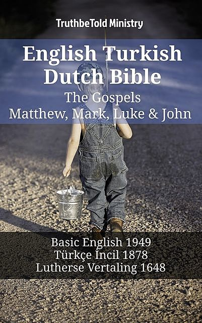 English Turkish Dutch Bible – The Gospels – Matthew, Mark, Luke & John, TruthBeTold Ministry