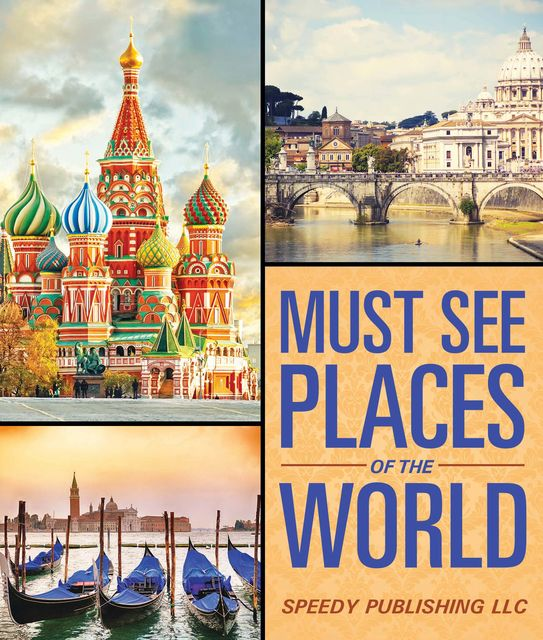 Must See Places Of The World, Speedy Publishing