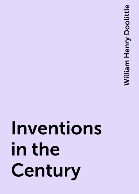 Inventions in the Century, William Henry Doolittle