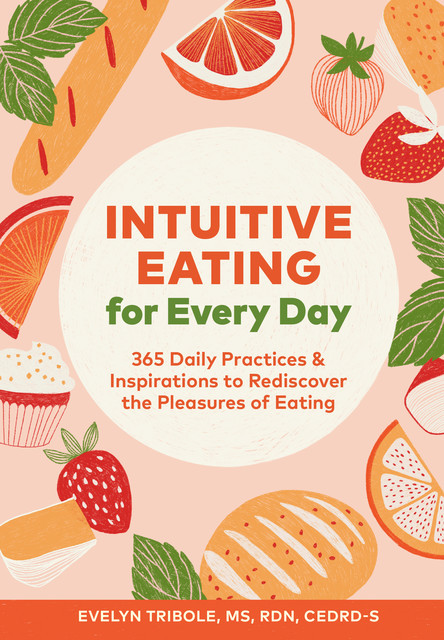 Intuitive Eating for Every Day, Evelyn Tribole
