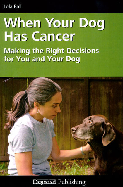WHEN YOUR DOG HAS CANCER, Lola Ball