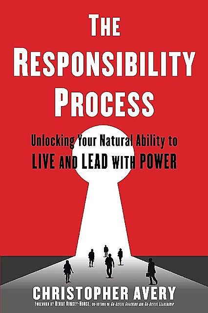 The Responsibility Process: Unlocking Your Natural Ability to Live and Lead with Power, Christopher, Avery