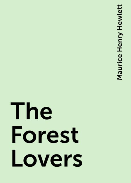 The Forest Lovers, Maurice Henry Hewlett
