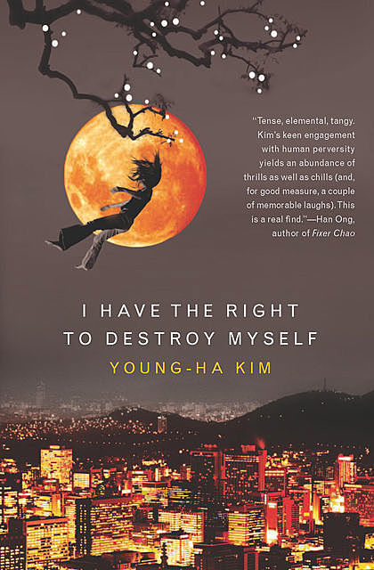 I Have the Right to Destroy Myself, Young-ha Kim
