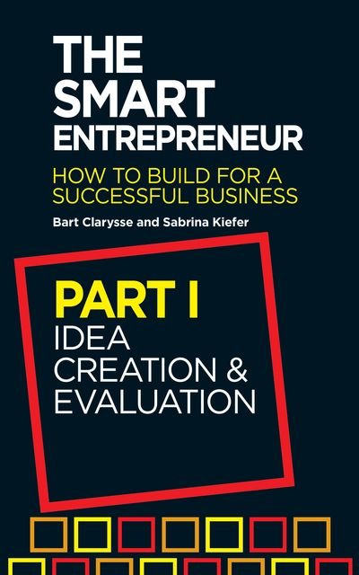 The Smart Entrepreneur (Part I: Idea creation and evaluation), Bart Clarysse, Sabrina Kiefer