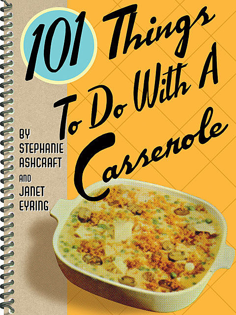 101 Things To Do With a Casserole, Stephanie Ashcraft, Janet Eyring