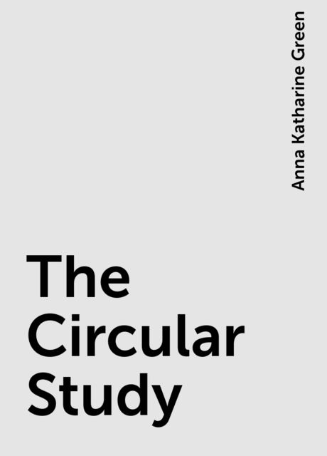 The Circular Study, Anna Katharine Green