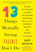 13 Things Mentally Strong Parents Don't Do, Amy Morin
