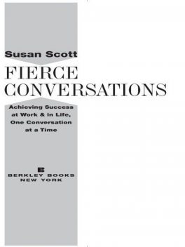 Fierce Conversations: Achieving Success at Work and in Life One Conversation at a Time, Susan Scott