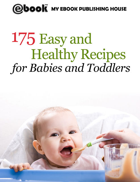 175 Easy and Healthy Recipes for Babies and Toddlers, My Ebook Publishing House