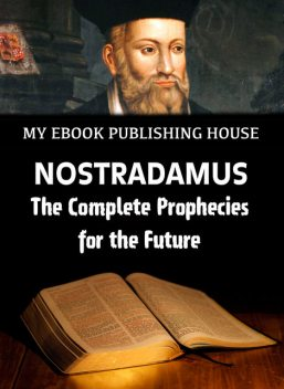 Nostradamus – The Complete Prophecies for the Future, My Ebook Publishing House