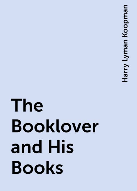 The Booklover and His Books, Harry Lyman Koopman