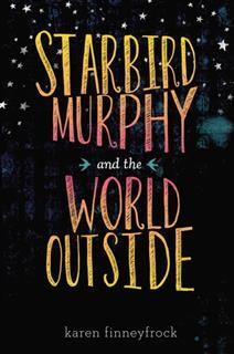 Starbird Murphy and the World Outside, Karen Finneyfrock