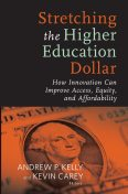Stretching the Higher Education Dollar, Kevin Carey, Andrew Kelly