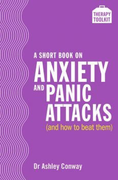 A Short Book on Anxiety and Panic Attacks, Ashley Conway