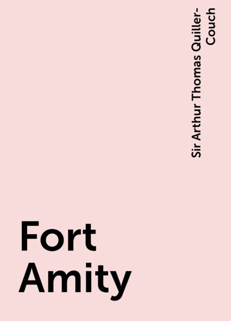 Fort Amity, Sir Arthur Thomas Quiller-Couch