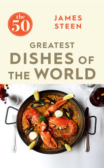 The 50 Greatest Dishes of the World, James Steen