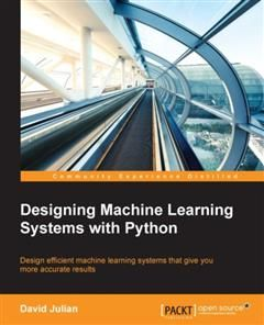 Designing Machine Learning Systems with Python, David Julian