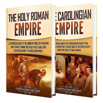 Holy Roman Empire: A Captivating Guide to the Holy Roman Empire and Carolingian Dynasty, Captivating History