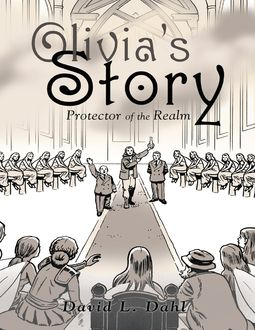 Olivia's Story: Protector of the Realm, David L Dahl